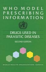 Who Model Prescribing Information : Drugs Used in Parasitic Diseases :  Drugs Used in Parasitic Diseases - World Health Organization