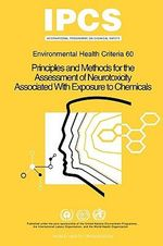 Principles and Methods for the Assessment of Neurotoxicity Associated with Exposure to Chemicals : Environmental Health Criteria - World Health Organization