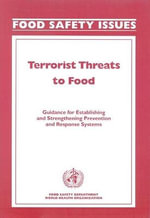 Terrorist Threats to Food : Guidance for Establishing and Strengthening Prevention and Response Systems :  Guidance for Establishing and Strengthening Prevention and Response Systems - World Health Organization