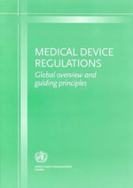 Medical Device Regulations : Global Overview and Guiding Principles :  Global Overview and Guiding Principles - World Health Organization. Department of Blood Safety and Clinical Technology