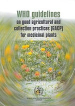 WHO Guidelines on Good Agricultural and Collection Practices [GACP] for Medicinal Plants :  Guidelines - Who