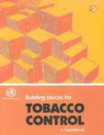 Building Blocks for Tobacco Control : A Handbook :  Tools for Advancing Tobacco Control in the 21st Century