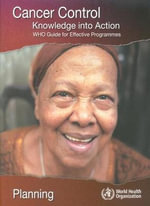 Cancer Control : Knowledge into action; WHO guide for effective Programmes :  Knowledge into action; WHO guide for effective Programmes - World Health Organization (Who)