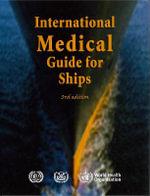 International Medical Guide for Ships : Including the Ship's Medicine Chest :  Including the Ship's Medicine Chest - World Health Organization
