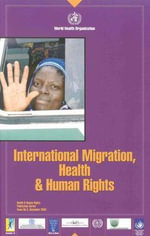 International Migration,Health and Human Rights :  A New Basis for Action - Helena Nygren-Krug