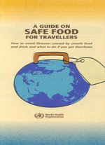 A Guide on Safe Food for Travellers : How to Avoid Illness Caused by Unsafe Food and Drink and What to Do If You Get Diarrhoea - World Health Organization