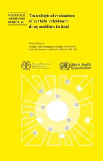 Toxicological Evaluation of Certain Veterinary Drug Residues in Food : Seventy-fifth Meeting of the Joint FAO/WHO Expert Committee on Food Additives (JECFA) - Joint FAO/WHO Expert Committee on Food Additives