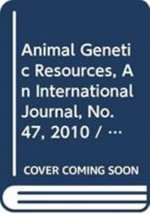 Animal Genetic Resources 2010: No. 47 : An International Journal - Food and Agriculture Organization of the United Nations