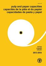 Pulp and Paper Capacitities Survey 2013-2018 - Food and Agriculture Organization of the United Nations