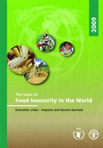 The State of Food Insecurity in the World 2009 : Economic Crises- Impacts and Lessons Learned - Food and Agriculture Organization (Fao)