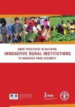 Good Practices in Building Innovative Rural Institutions to Increase Food Security