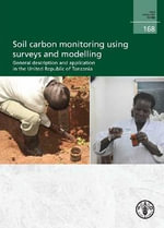 Soil Carbon Monitoring Using Surveys and Modelling : General Description and Application in the United Republic of Tanzania - Food and Agriculture Organization of the United Nations