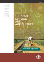 The State of Food and Agriculture 2012 : Investing in Agriculture for a Better Future - Food and Agriculture Organization