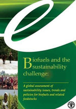 Biofuels and the Sustainability Challenge : A Global Assessment of Sustainability Issues, Trends and Policies for Biofuels and Related Feedstocks - Food and Agriculture Organization of the United Nations