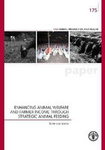 Enhancing Animal Welfare and Farmer Income Through Strategic Animal Feeding - Some Case Studies : Fao Animal Production and Health Paper No 175 - Food and Agriculture Organization of the United Nations