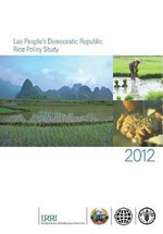 Lao People's Democratic Republic Rice Policy Study : 2012 - Food and Agriculture Organization of the United Nations
