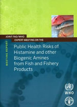 Joint Fao/Who Expert Meeting on the Public Health Risks of Histamine and Other Biogenetic Amines from Fish and Fishery Products - Meeting Report - Fao - Food and Agriculture Organization