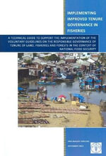 Implementing Improved Tenure Governance in Fisheries - A Technical Guide to Support the Implementation of the Voluntary Guidelines on the Responsible - Food and Agriculture Organization