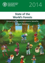 The State of the World's Forests 2014 : Enhancing the Socioeconomic Benefits from Forests - Food & Agriculture Organisation of the United Nations