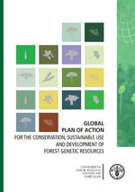 Global Plan of Action for the Conservation, Sustainable Use and Development of Forest Genetic Resources : For the Conservation, Sustainable Use and Development of Forest Genetic Resources - Food and Agriculture Organization of the United Nations