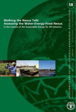 Walking the Nexus Talk - Assessing the Water-Energy-Food Nexus : In the Context of the Sustainable Energy for All Initiative - Food and Agriculture Organization of the United Nations