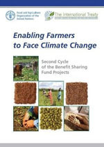 Enabling Farmers to Face Climate Change : Second Cycle of the Benefit Sharing Fund Projects - Food and Agriculture Organization of the United Nations