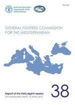 Fao General Fisheries Commission for the Mediterranean : Report of the Thirty-Eighth Session, Fao Headquarters, Rome, Italy 19-24 May 2014 - Food and Agriculture Organization of the United Nations