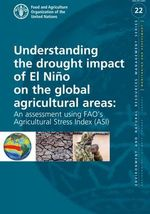 Understanding the Drought Impact of El Nino on the Global Agricultural Areas : An Assessment Using Fao's Agricultural Stress Index (Asi) - Food and Agriculture Organization of the United Nations