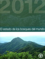 El Estado de los Bosques del Mundo - Food and Agriculture Organization of the United Nations