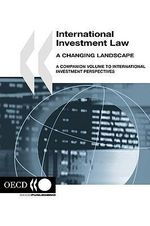 International investment Law : A changing Landscape :  A changing Landscape - Publishing Oecd Publishing