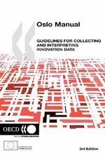 Oslo Manual : Guidelines for Collecting and Interpreting Innovation Data :  Guidelines for Collecting and Interpreting Innovation Data - Oecd Publishing