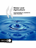 Water and Agriculture : Sustainability, Markets and Policies :  Sustainability, Markets and Policies - OECD Publishing