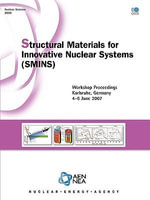Nuclear Science Structural Materials for Innovative Nuclear Systems (Smins) : Workshop Proceedings - Karlsruhe, Germany 4-6 June 2007 :  Workshop Proceedings - Karlsruhe, Germany 4-6 June 2007 - Bernan