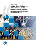Competitiveness and Private Sector Development Sector Specific Sources of Competitiveness in the Western Balkans : Recommendation for a Regional Investment Strategy - OECD Publishing