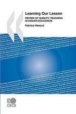 Learning Our Lesson : Review of Quality Teaching in Higher Education - Publishing Oecd Publishing
