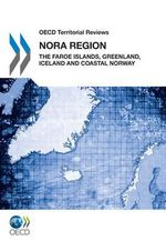 OECD Territorial Reviews OECD Territorial Reviews : NORA Region 2011: The Faroe Islands, Greenland, Iceland and Coastal Norway - OECD Publishing