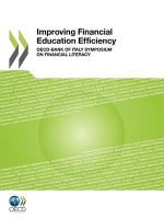 Improving Financial Education Efficiency : OECD-Bank of Italy Symposium on Financial Literacy - Organisation for Economic Co-operation and Development