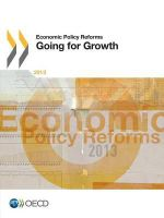 Economic Policy Reforms 2013 : Going for Growth - Organisation for Economic Co-operation and Development