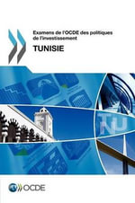 Examens de L'Ocde Des Politiques de L'Investissement Examens de L'Ocde Des Politiques de L'Investissement : Tunisie 2012 - Oecd
