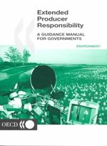 Extended Producer Responsibility : A Guidance Manual for Governments :  A Guidance Manual for Governments - Oecd