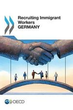 Recruiting Immigrant Workers Recruiting Immigrant Workers : Germany 2013