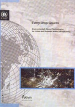 Every Drop Counts : Environmental Sound Technologies for Urban and Domestic Water Use Efficency - United Nations Environment Programme