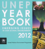 UNEP Year Book 2012 : Emerging Issues in Our Global Environment - United Nations Environment Programme