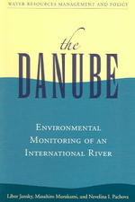 The Danube : Environmental Monitoring of an International River :  Environmental Monitoring of an International River - Libor Jansky