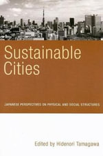 Sustainable Cities : Japanese Perspectives on Physical and Social Structures :  Japanese Perspectives on Physical and Social Structures