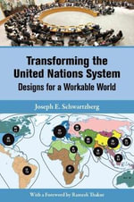 Transforming the United Nations System : Designs for a Workable World - Joseph E. Schwartzberg