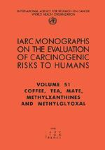 Coffee, Tea, Mate, Methylxanthines and Methylglyoxal : IARC Monograph on the Evaluation of the Carcinogenic Risks to Humans - International Agency for Research on Cancer