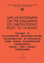 Chlorinated Drinking-Water, Chlorination By-products, Some Other Halogenated Compounds; Cobalt and Cobalt Compounds: Chlorinated Drinking-water, Chlorination By-products, Some Other Halogenated Compounds, Cobalt and Cobalt Compounds v. 52 : IARC Monographs on the Evaluation of the Carcinogenic Risks to Humans - International Agency for Research on Cancer