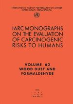 Wood Dust and Formaldehyde : IARC Monographs on the Evaluation of Carcinogenic Risks to Humans - International Agency for Research on Cancer