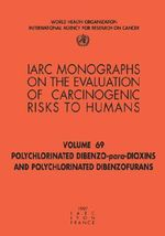 Polychlorinated Dibenzo-Para-Dioxins and Polychlorinated Dibenzofurans : IARC Monograph on the Evaluation of Carcinogenic Risks to Humans - International Agency for Research on Cancer